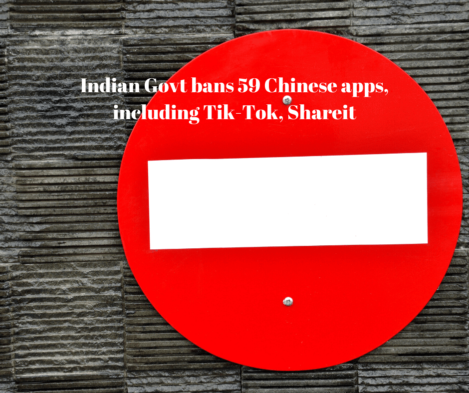 Indian Govt bans 59 Chinese apps, including Tik-Tok, Shareit